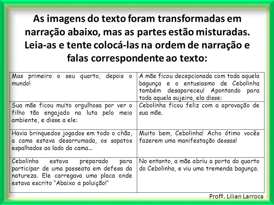 As imagens do texto foram transformadas em narração abaixo, mas as partes estão misturadas. Leia-as e tente colocá-las na ordem de narração e falas correspondente ao texto: