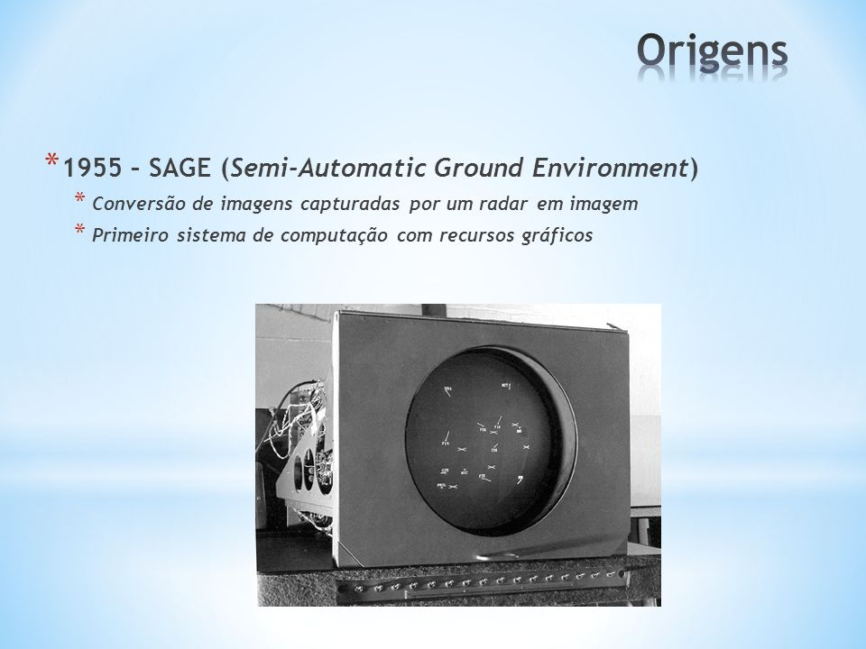 Origens 1955 – SAGE (Semi-Automatic Ground Environment)