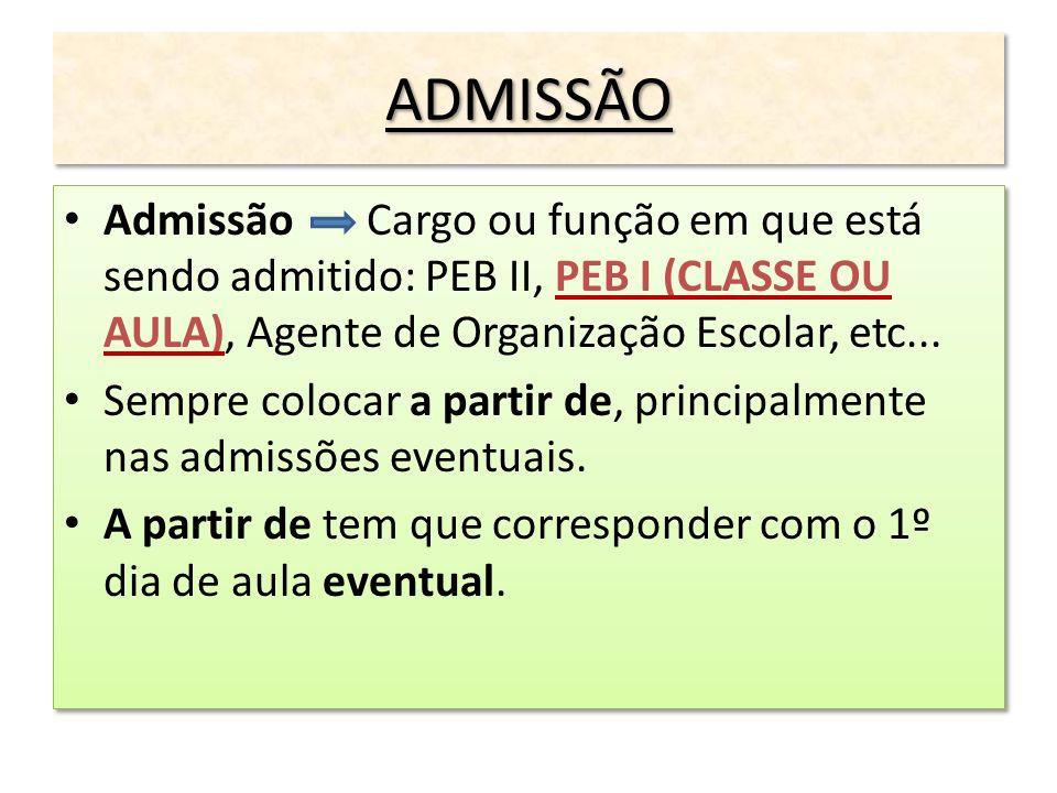 ADMISSÃO Admissão Cargo ou função em que está sendo admitido: PEB II, PEB I (CLASSE OU AULA), Agente de Organização Escolar, etc...