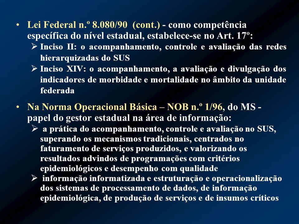 Lei Federal n.º 8.080/90 (cont.) - como competência específica do nível estadual, estabelece-se no Art. 17º: