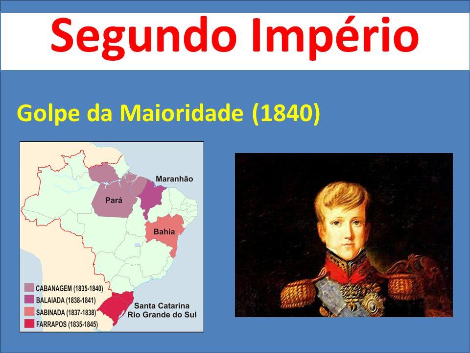 Segundo Império Golpe da Maioridade (1840)