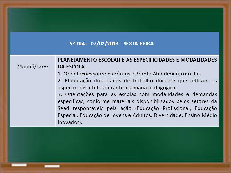 5º DIA – 07/02/2013 - SEXTA-FEIRA Manhã/Tarde. PLANEJAMENTO ESCOLAR E AS ESPECIFICIDADES E MODALIDADES DA ESCOLA.