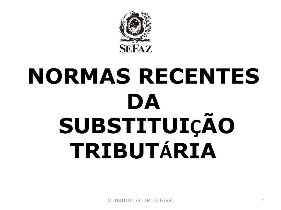 NORMAS RECENTES DA SUBSTITUIÇÃO TRIBUTÁRIA