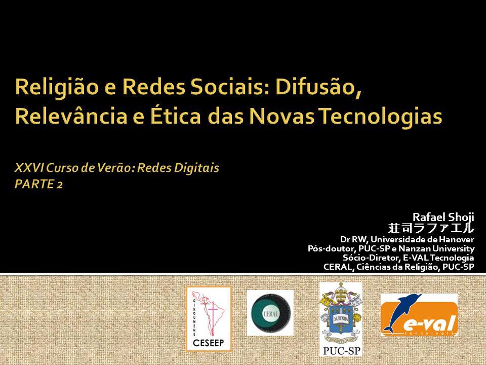 Religião e Redes Sociais: Difusão, Relevância e Ética das Novas Tecnologias XXVI Curso de Verão: Redes Digitais PARTE 2