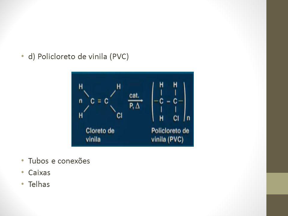 d) Policloreto de vinila (PVC)