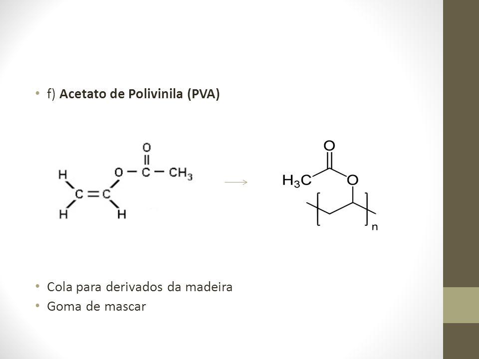 f) Acetato de Polivinila (PVA)