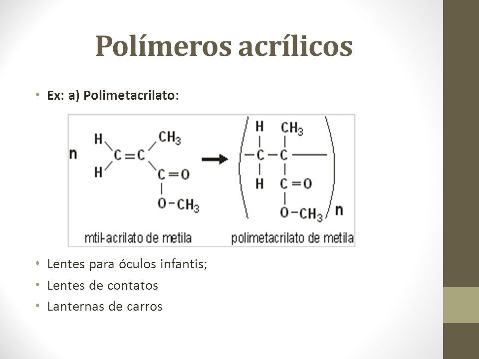 Polímeros acrílicos Ex: a) Polimetacrilato:
