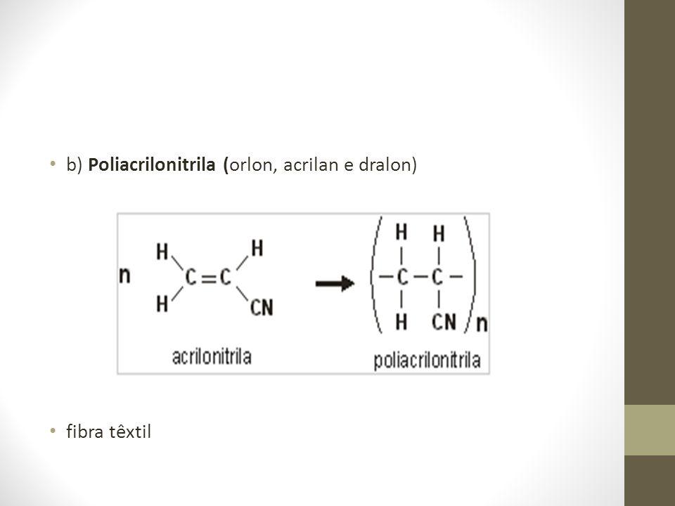 b) Poliacrilonitrila (orlon, acrilan e dralon)