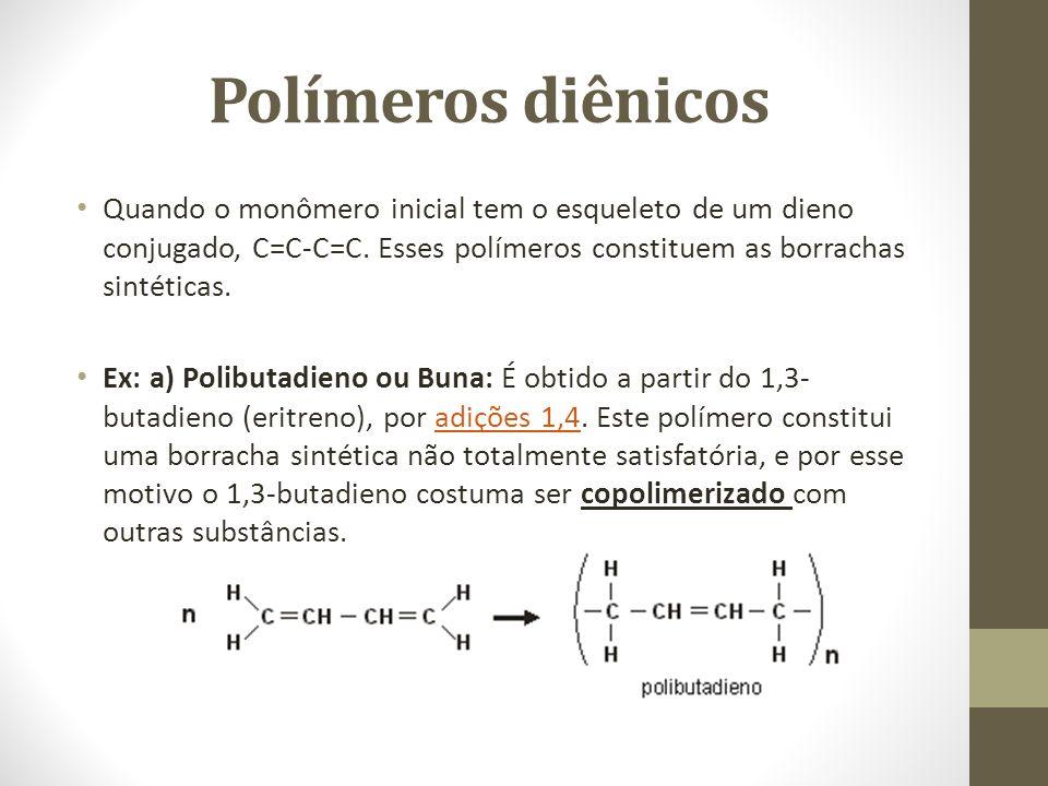 Polímeros diênicos Quando o monômero inicial tem o esqueleto de um dieno conjugado, C=C-C=C. Esses polímeros constituem as borrachas sintéticas.