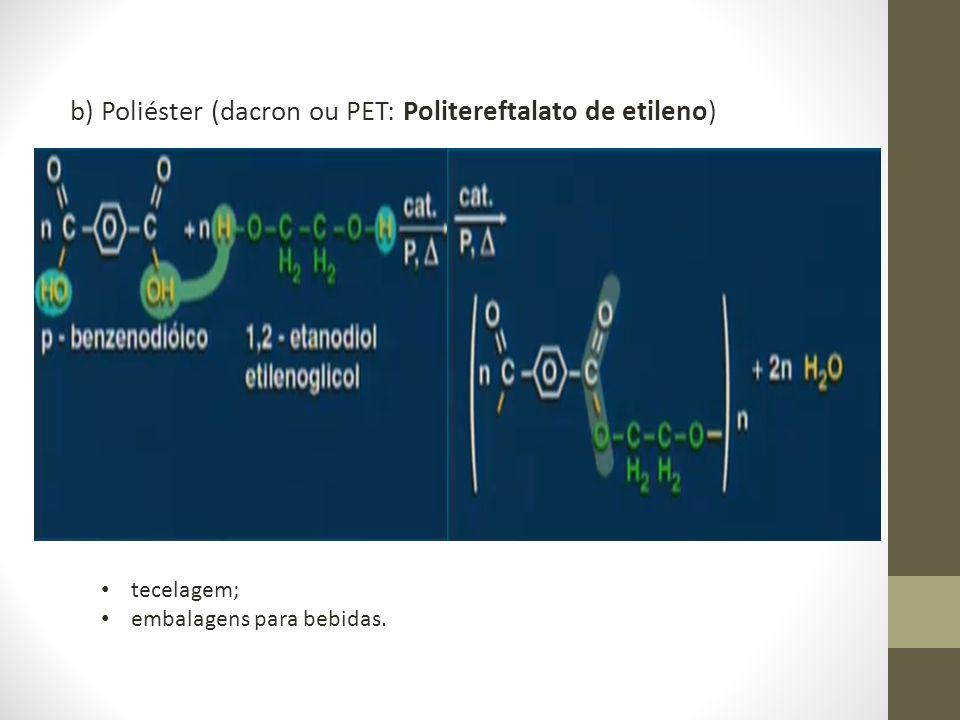 b) Poliéster (dacron ou PET: Politereftalato de etileno)