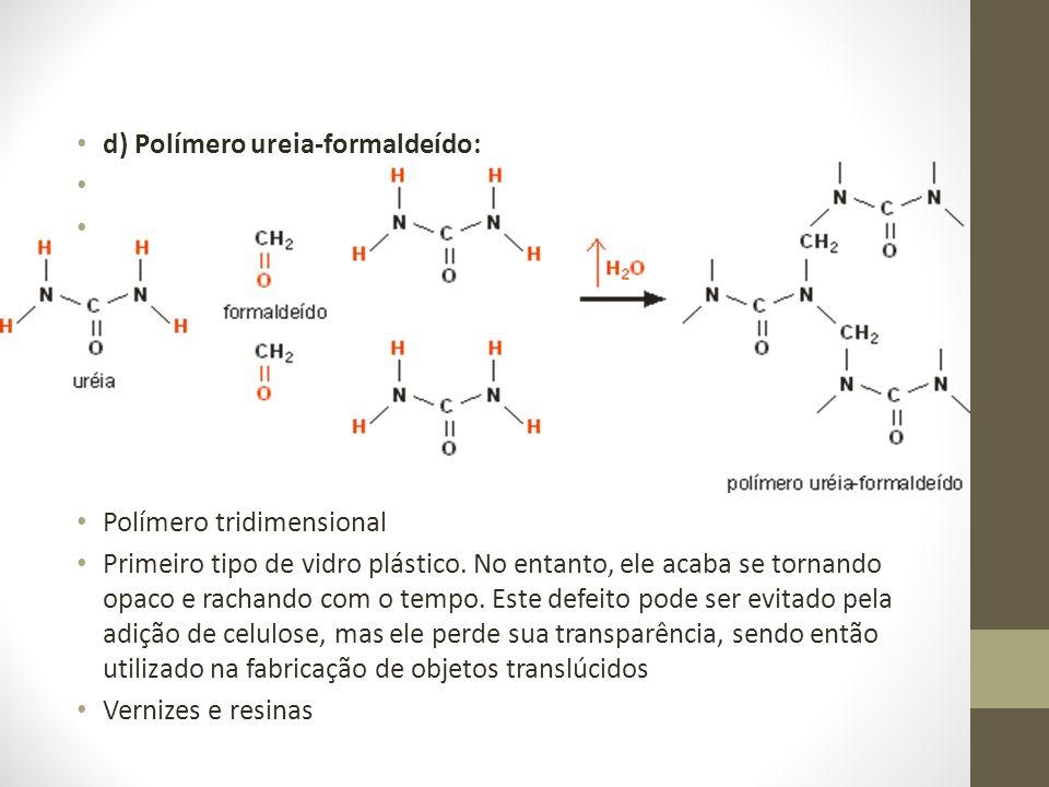 d) Polímero ureia-formaldeído: