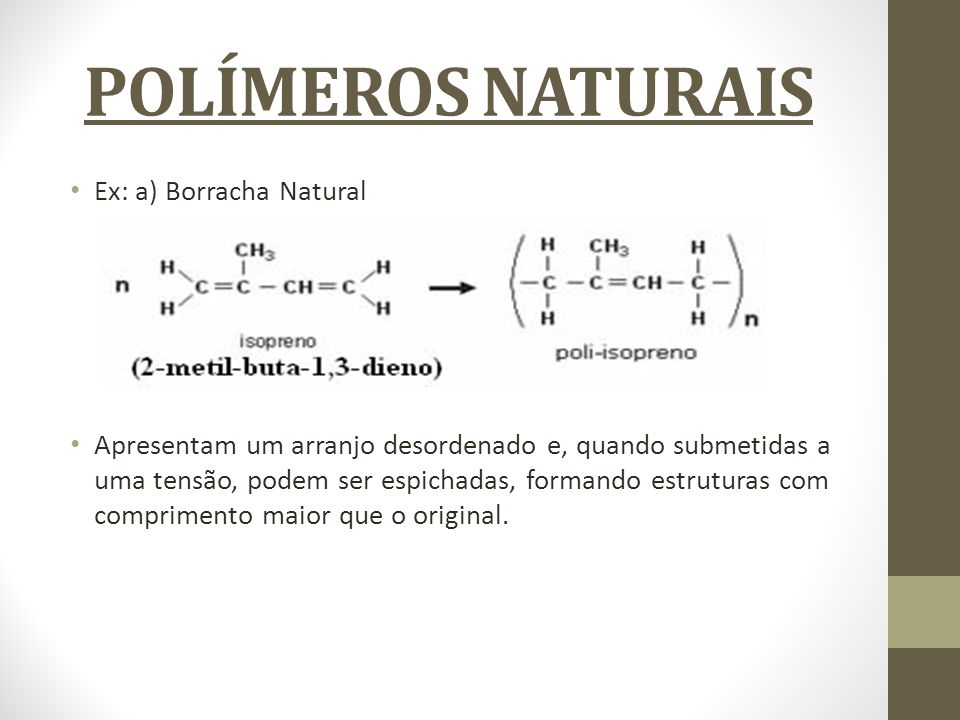 POLÍMEROS NATURAIS Ex: a) Borracha Natural