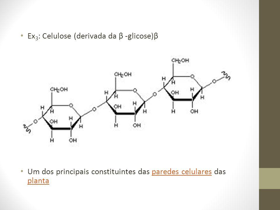 Ex3: Celulose (derivada da β -glicose)β