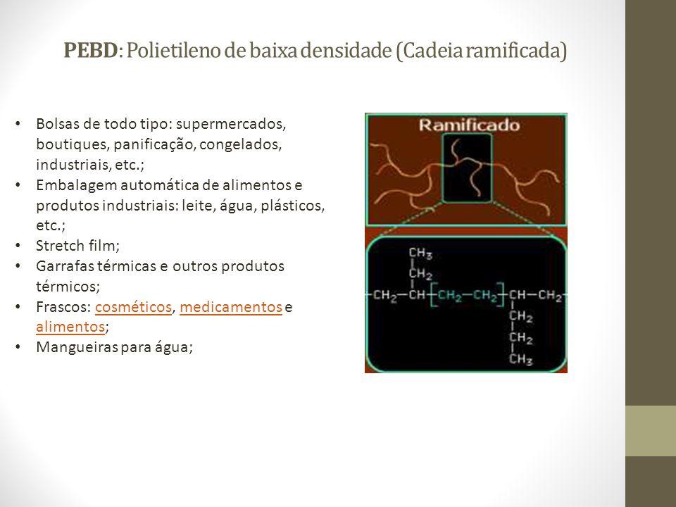 PEBD: Polietileno de baixa densidade (Cadeia ramificada)