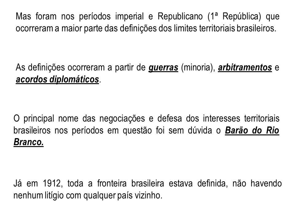 Mas foram nos períodos imperial e Republicano (1ª República) que ocorreram a maior parte das definições dos limites territoriais brasileiros.