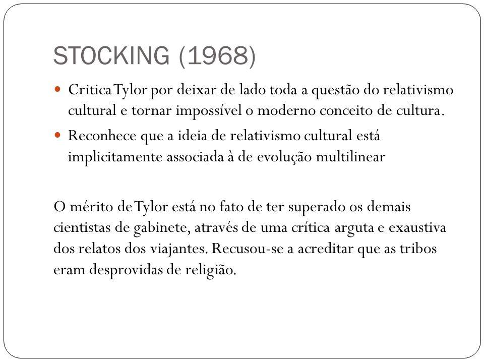 STOCKING (1968) Critica Tylor por deixar de lado toda a questão do relativismo cultural e tornar impossível o moderno conceito de cultura.