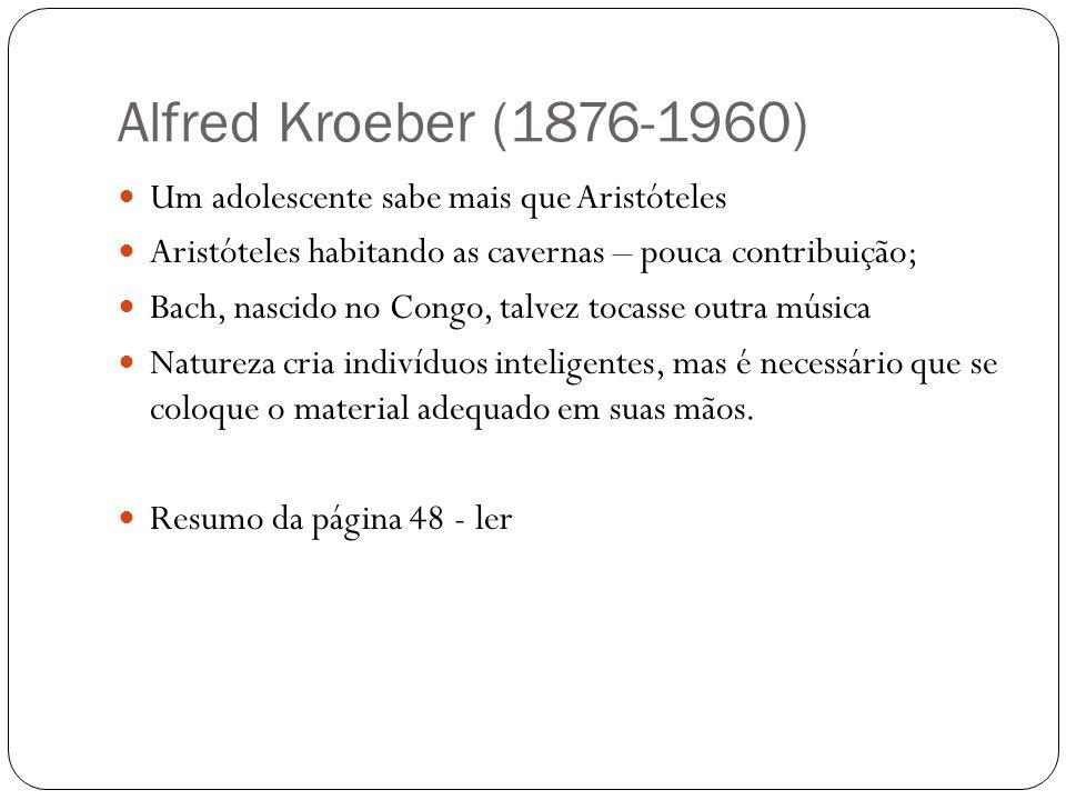 Alfred Kroeber (1876-1960) Um adolescente sabe mais que Aristóteles