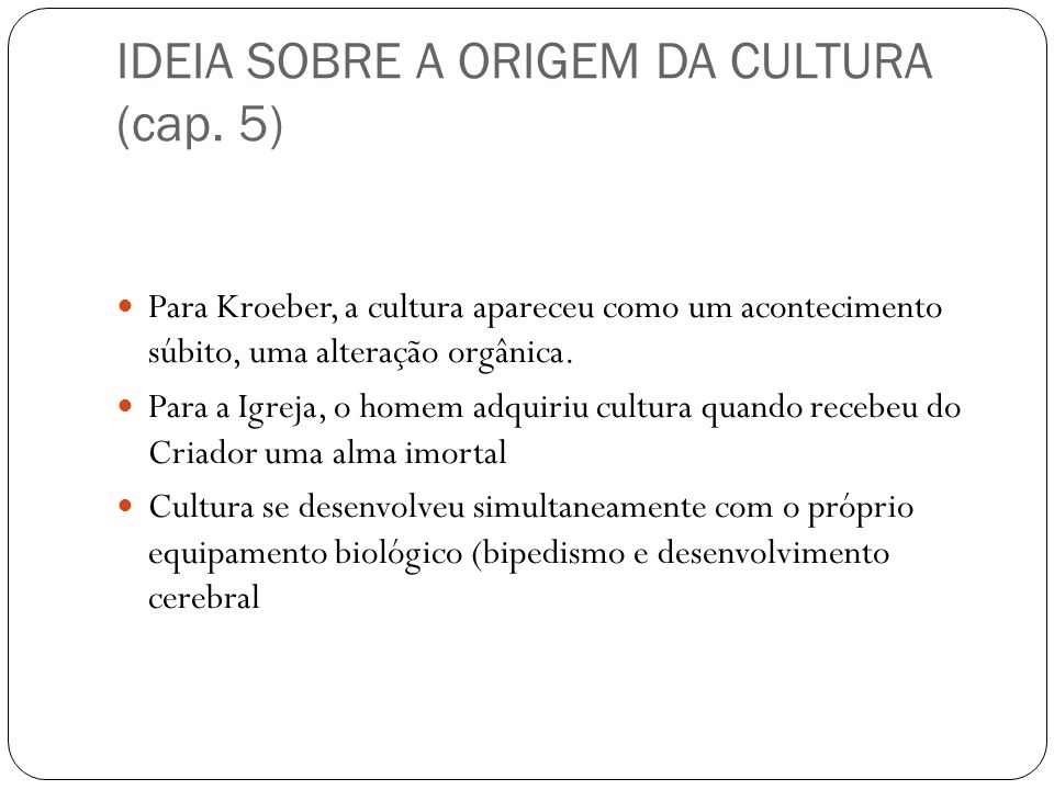 IDEIA SOBRE A ORIGEM DA CULTURA (cap. 5)