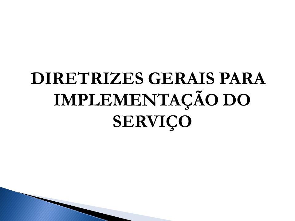 DIRETRIZES GERAIS PARA IMPLEMENTAÇÃO DO SERVIÇO