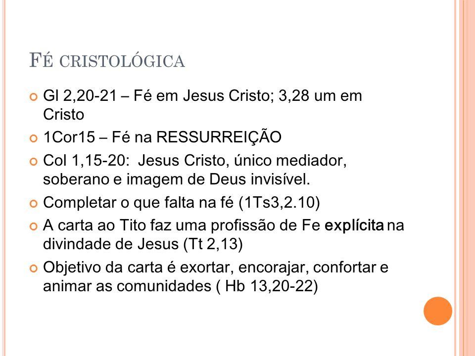 Fé cristológica Gl 2,20-21 – Fé em Jesus Cristo; 3,28 um em Cristo