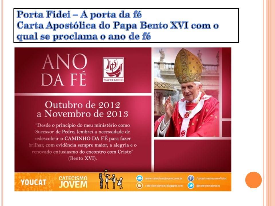 Porta Fidei – A porta da fé Carta Apostólica do Papa Bento XVI com o qual se proclama o ano de fé