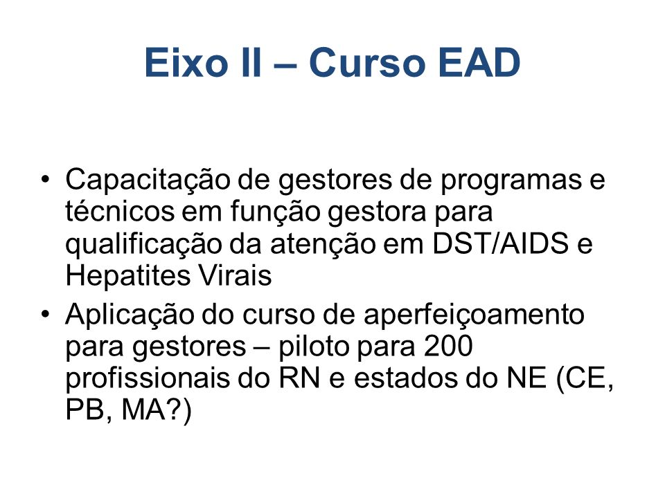 Eixo II – Curso EAD Capacitação de gestores de programas e técnicos em função gestora para qualificação da atenção em DST/AIDS e Hepatites Virais.