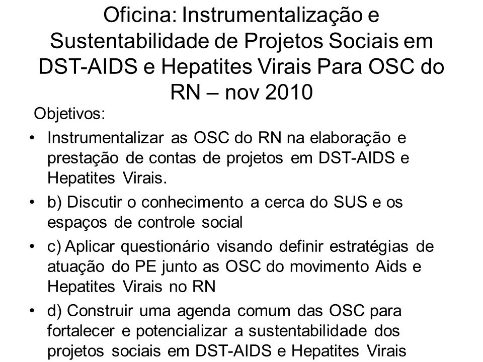 Oficina: Instrumentalização e Sustentabilidade de Projetos Sociais em DST-AIDS e Hepatites Virais Para OSC do RN – nov 2010