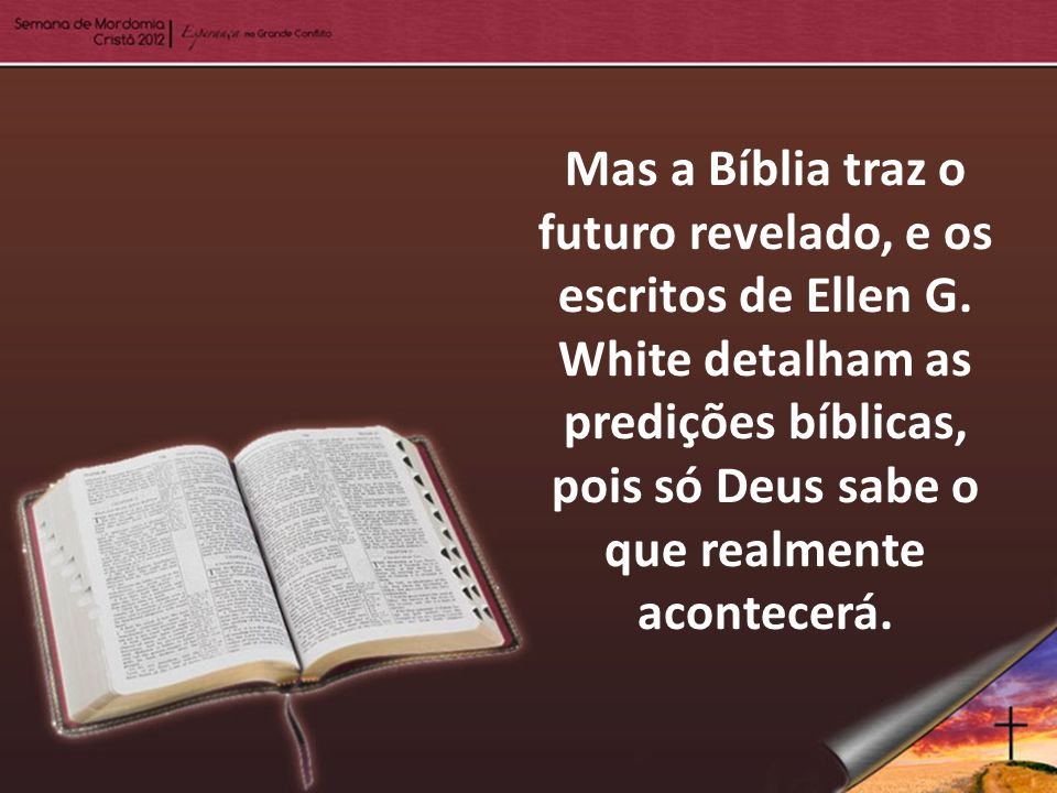 Mas a Bíblia traz o futuro revelado, e os escritos de Ellen G