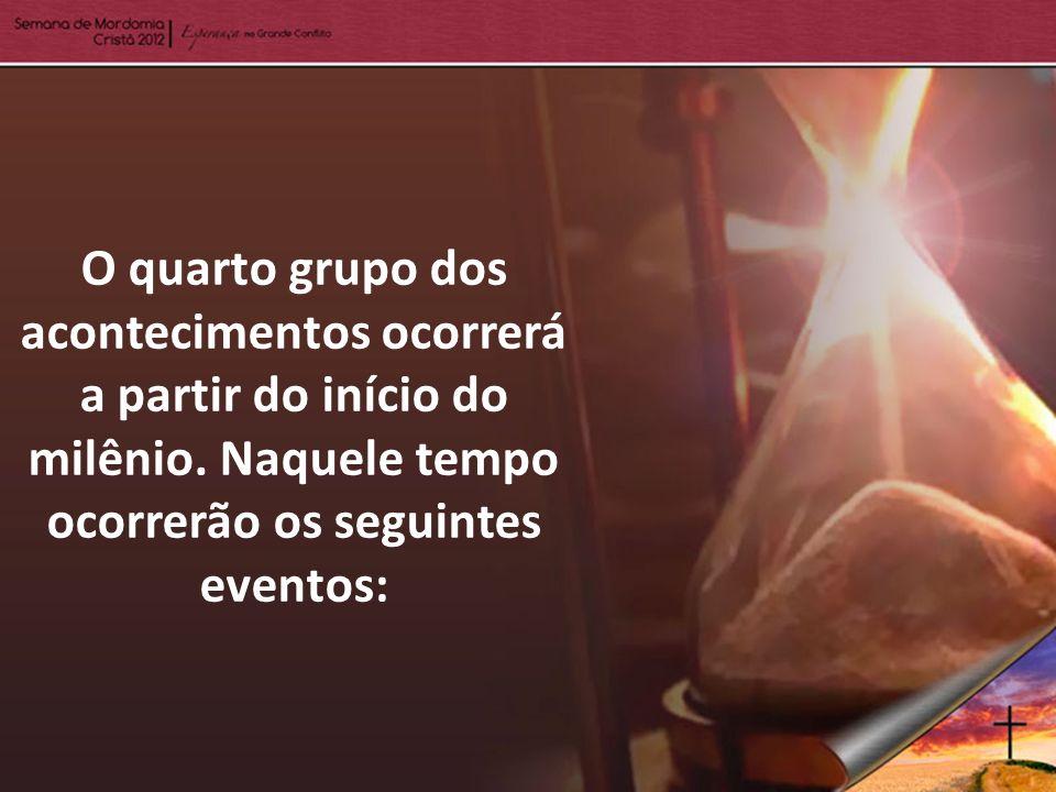 O quarto grupo dos acontecimentos ocorrerá a partir do início do milênio.