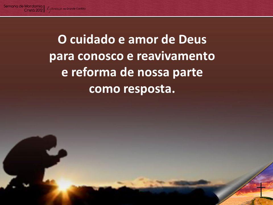 O cuidado e amor de Deus para conosco e reavivamento e reforma de nossa parte como resposta.