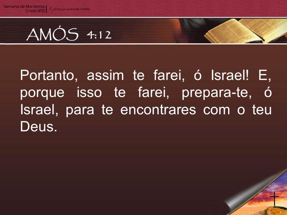 Portanto, assim te farei, ó Israel