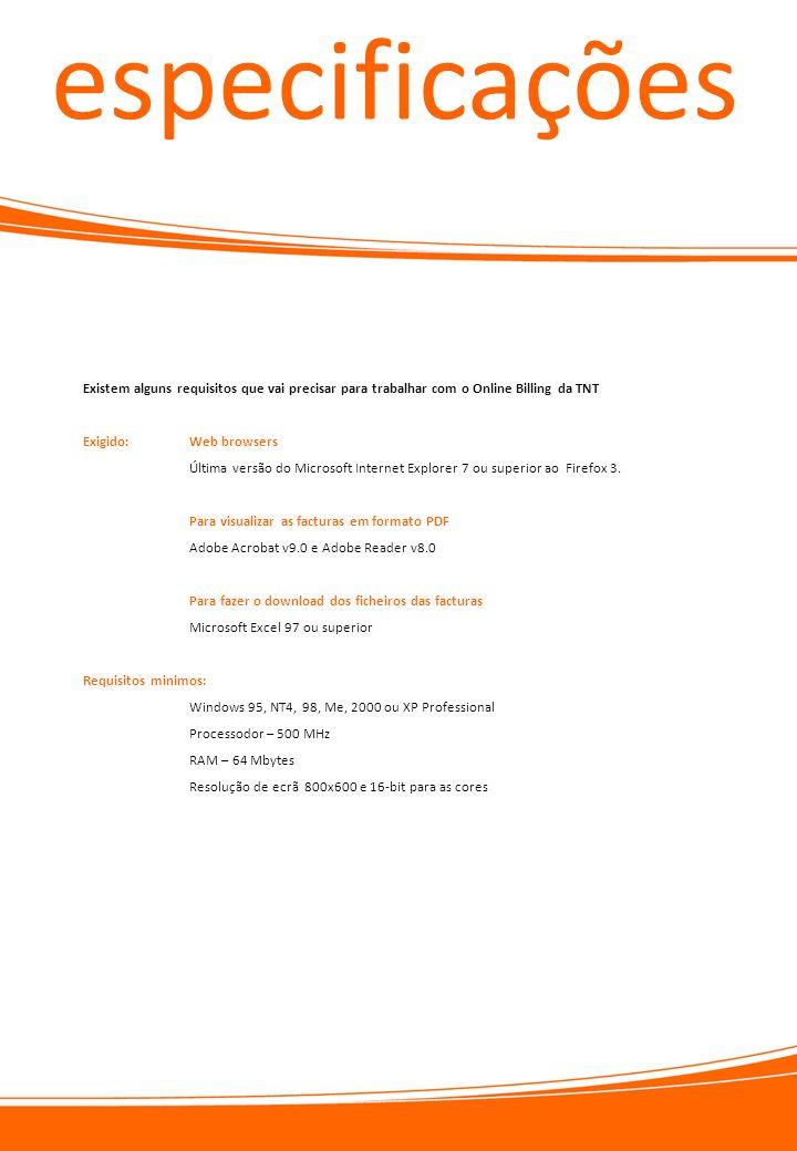 especificações Existem alguns requisitos que vai precisar para trabalhar com o Online Billing da TNT.