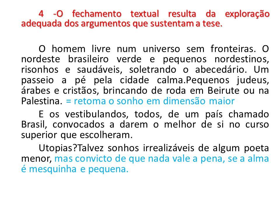 4 -O fechamento textual resulta da exploração adequada dos argumentos que sustentam a tese.