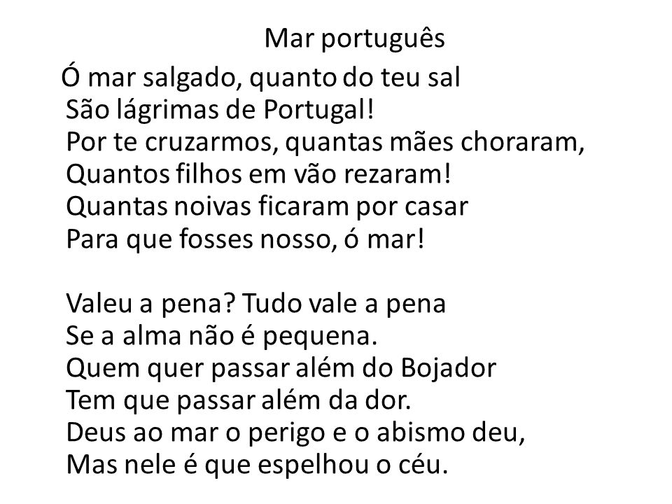 Mar português Ó mar salgado, quanto do teu sal São lágrimas de Portugal.