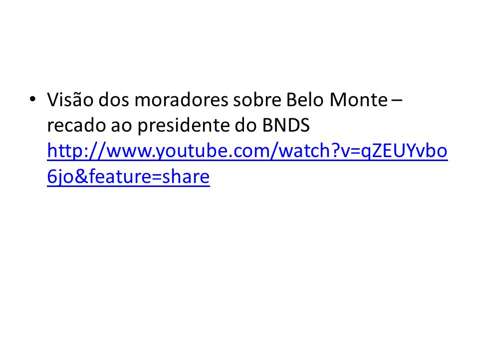 Visão dos moradores sobre Belo Monte – recado ao presidente do BNDS http://www.youtube.com/watch v=qZEUYvbo6jo&feature=share
