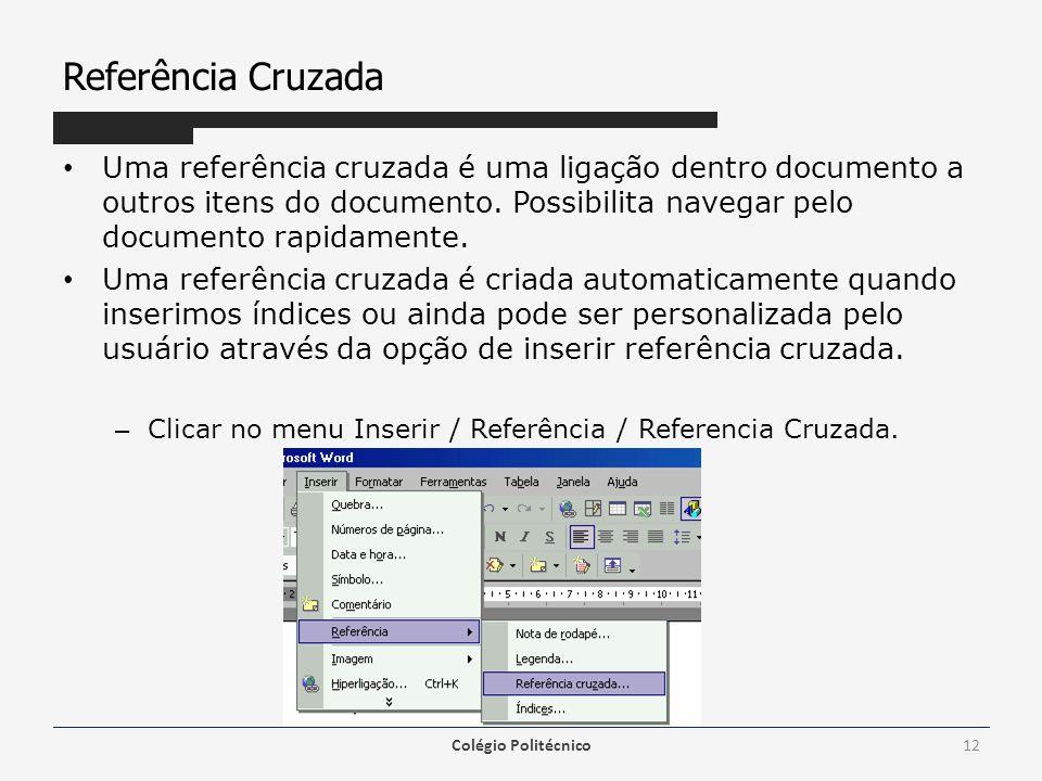 Referência Cruzada Uma referência cruzada é uma ligação dentro documento a outros itens do documento. Possibilita navegar pelo documento rapidamente.