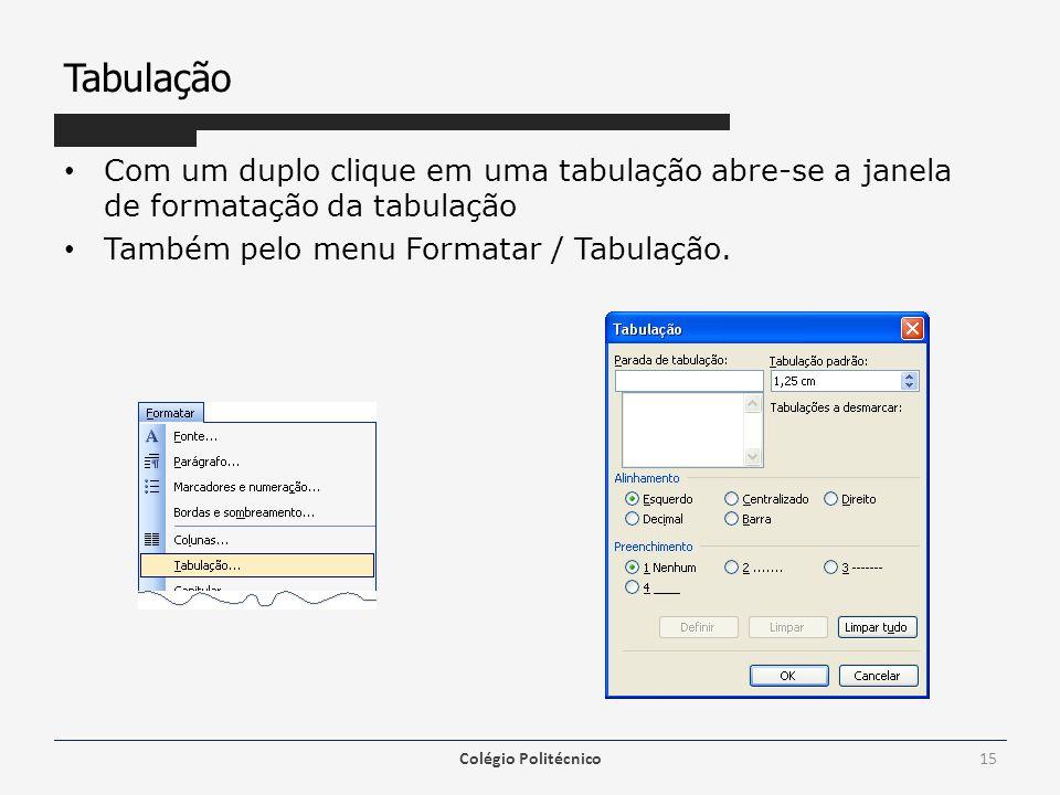 Tabulação Com um duplo clique em uma tabulação abre-se a janela de formatação da tabulação. Também pelo menu Formatar / Tabulação.