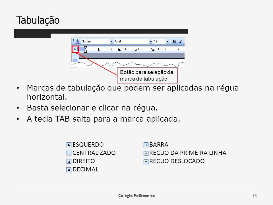 Tabulação Marcas de tabulação que podem ser aplicadas na régua horizontal. Basta selecionar e clicar na régua.