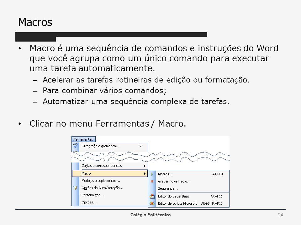 Macros Macro é uma sequência de comandos e instruções do Word que você agrupa como um único comando para executar uma tarefa automaticamente.