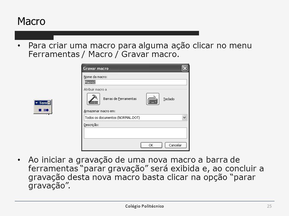 Macro Para criar uma macro para alguma ação clicar no menu Ferramentas / Macro / Gravar macro.