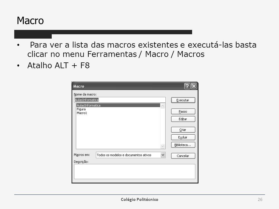 Macro Para ver a lista das macros existentes e executá-las basta clicar no menu Ferramentas / Macro / Macros.