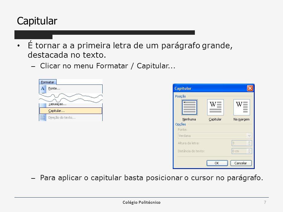 Capitular É tornar a a primeira letra de um parágrafo grande, destacada no texto. Clicar no menu Formatar / Capitular...
