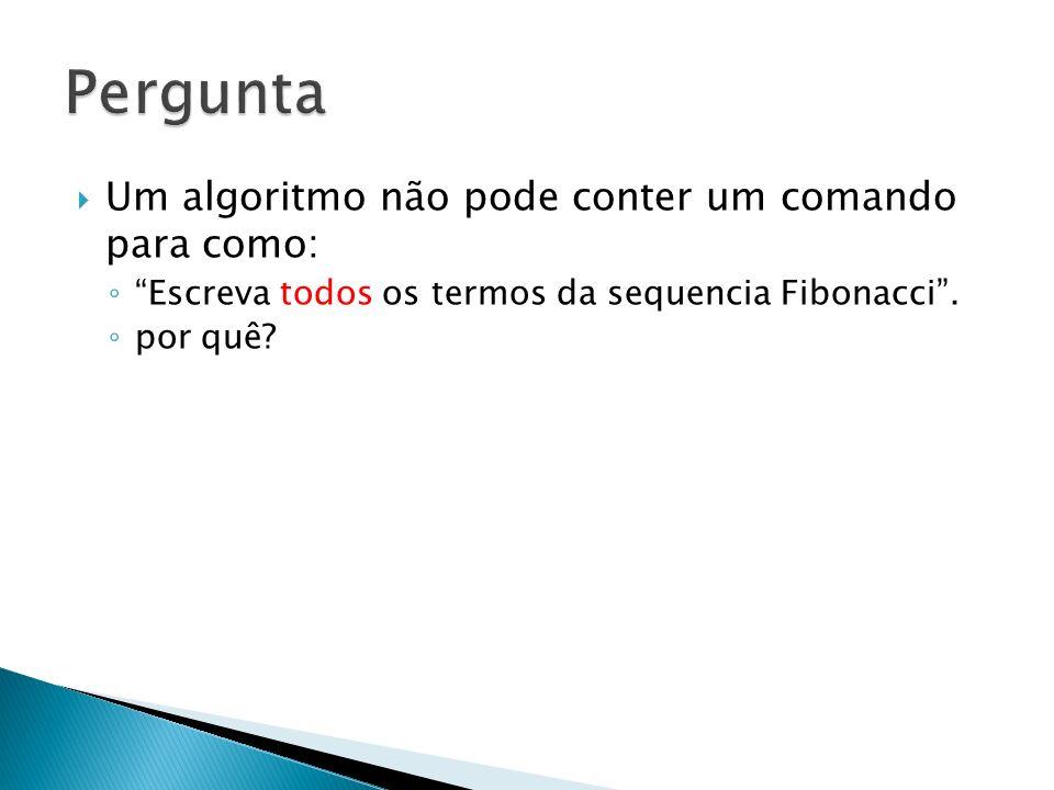 Pergunta Um algoritmo não pode conter um comando para como: