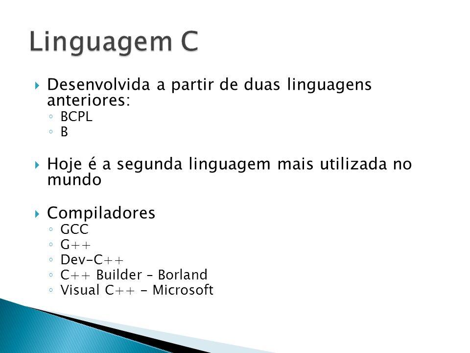 Linguagem C Desenvolvida a partir de duas linguagens anteriores: