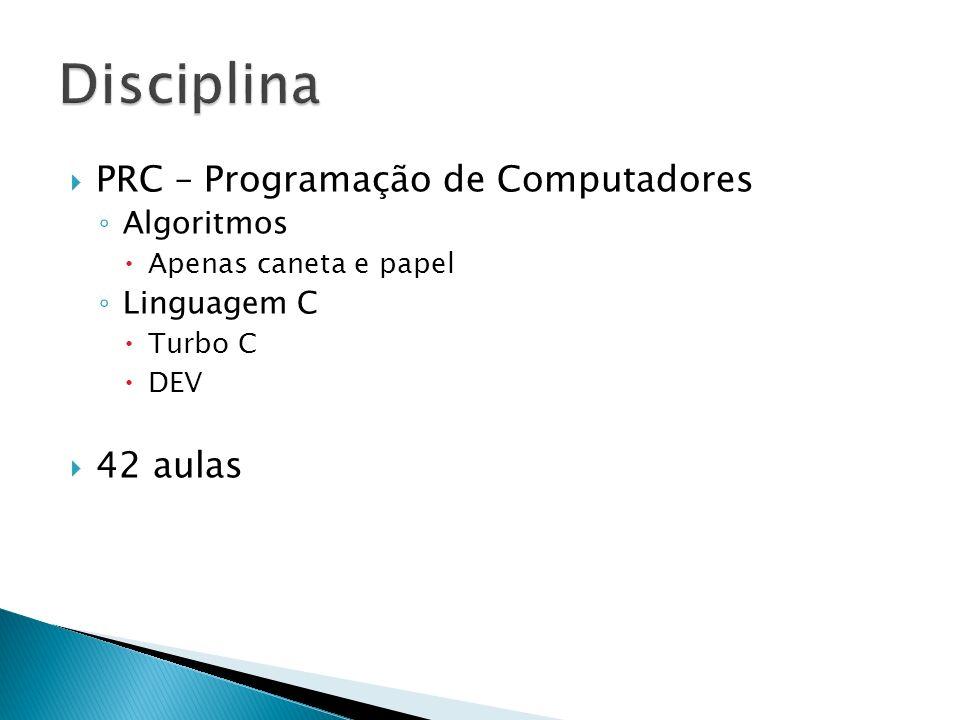 Disciplina PRC – Programação de Computadores 42 aulas Algoritmos