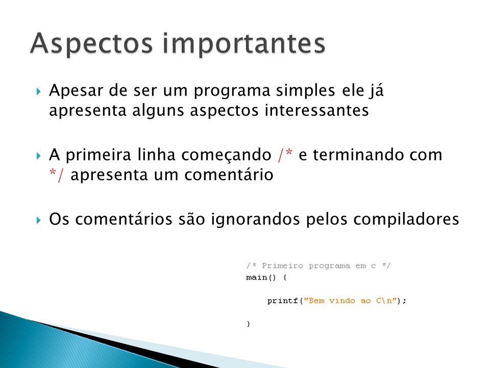 Aspectos importantes Apesar de ser um programa simples ele já apresenta alguns aspectos interessantes.