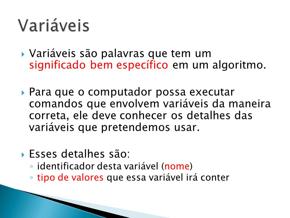 Variáveis Variáveis são palavras que tem um significado bem específico em um algoritmo.