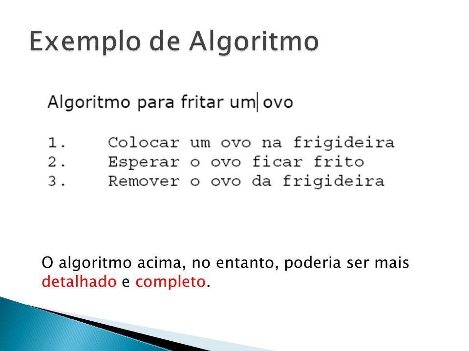 Exemplo de Algoritmo O algoritmo acima, no entanto, poderia ser mais detalhado e completo.