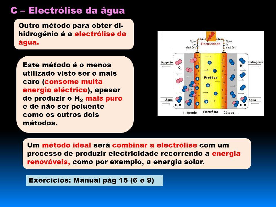C – Electrólise da água Outro método para obter di-hidrogénio é a electrólise da água.