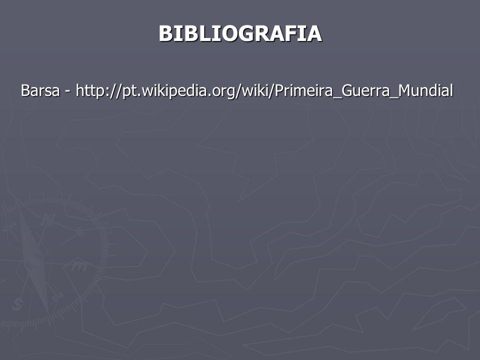 BIBLIOGRAFIA Barsa - http://pt.wikipedia.org/wiki/Primeira_Guerra_Mundial